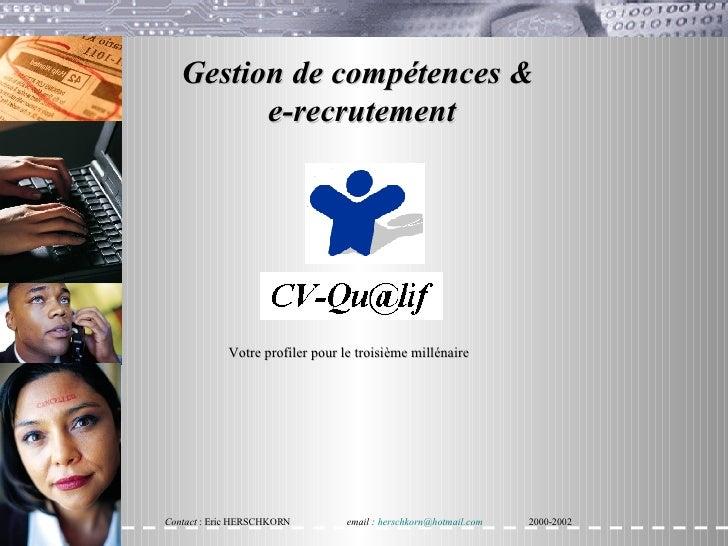 Gestion de compétences &  e-recrutement Contact  : Eric HERSCHKORN email :  [email_address] 2000-2002 Votre profiler pour ...