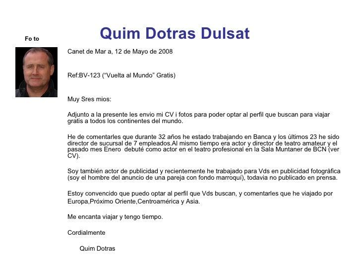 """Quim Dotras Dulsat Canet de Mar a, 12 de Mayo de 2008  Ref:BV-123 (""""Vuelta al Mundo"""" Gratis) Muy Sres mios: Adjunto a la p..."""