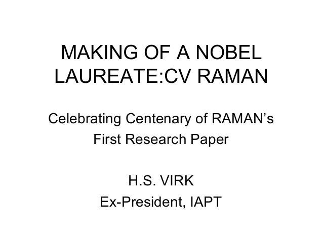 MAKING OF A NOBEL LAUREATE:CV RAMAN Celebrating Centenary of RAMAN's First Research Paper H.S. VIRK Ex-President, IAPT