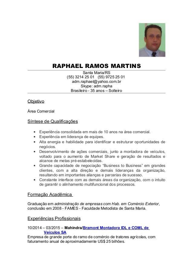 RAPHAEL RAMOS MARTINS Santa Maria/RS (55) 3214 25 01 (55) 9725 25 01 adm.raphael@yahoo.com.br Skype: adm.rapha Brasileiro ...