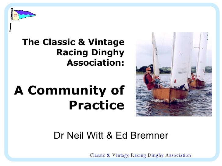 The Classic & Vintage Racing Dinghy Association: A Community of Practice Dr Neil Witt & Ed Bremner