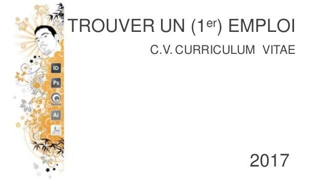 Première page 2017 TROUVER UN (1er) EMPLOI C.V. CURRICULUM VITAE