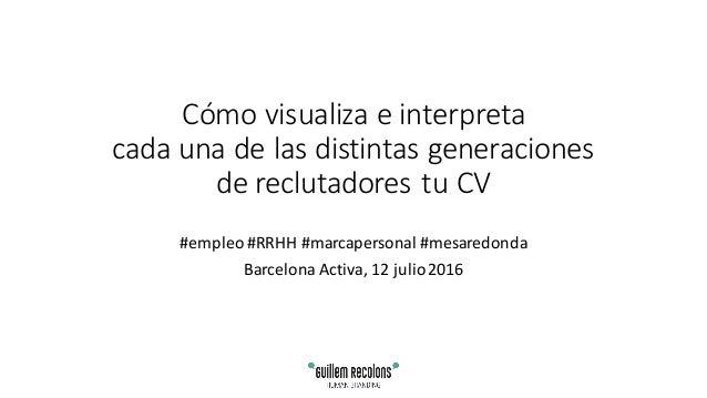 Cómo visualizaeinterpreta cadaunadelasdistintasgeneraciones dereclutadorestuCV #empleo#RRHH#marcapersonal #m...