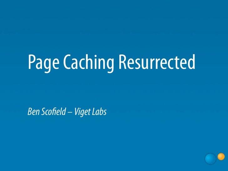 Page Caching Resurrected  Ben Sco eld – Viget Labs