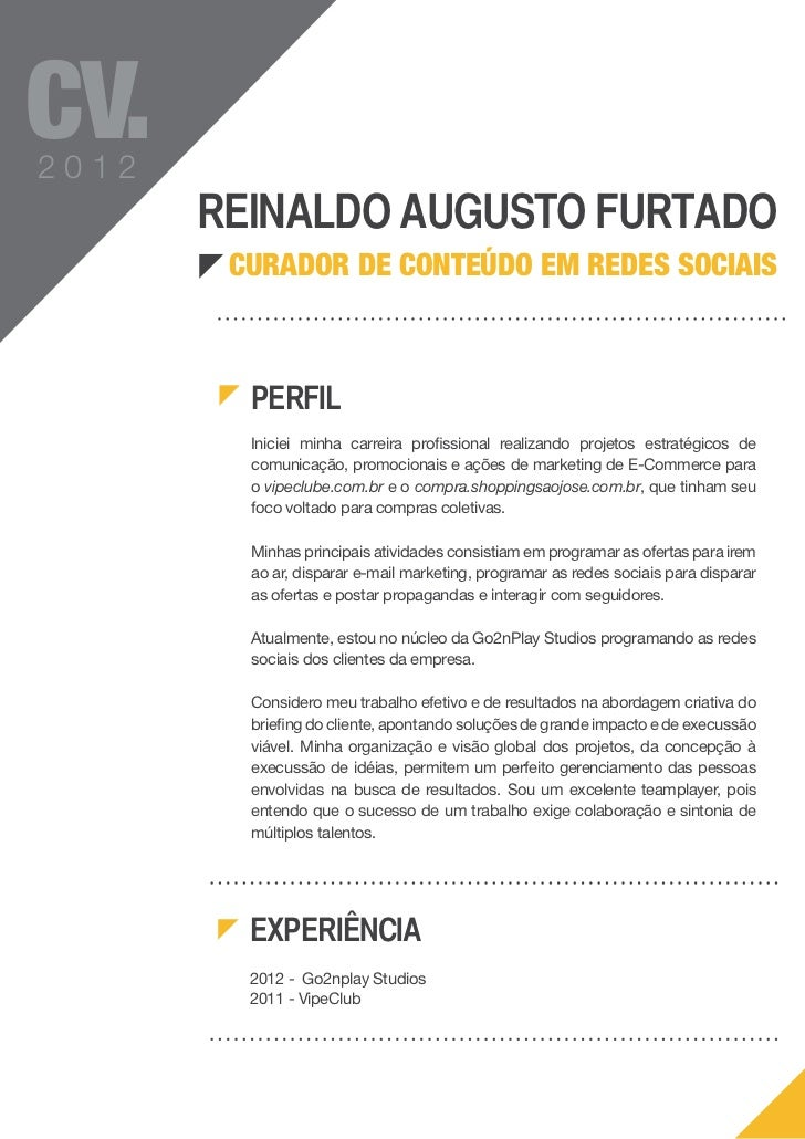 CV.2012       Reinaldo Augusto Furtado        curador de conteúdo em redes sociais         Perfil         Iniciei minha ca...