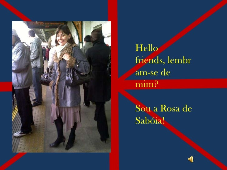 Hello friends, lembr am-se de mim?  Sou a Rosa de Sabóia!