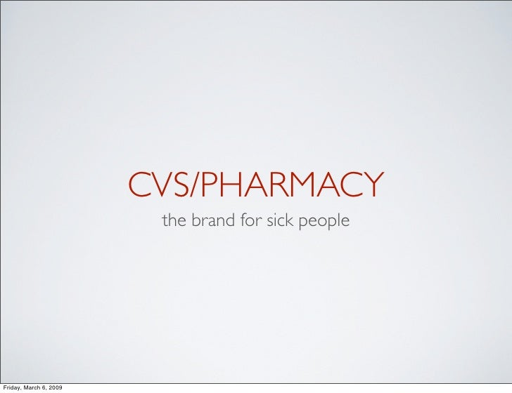 CVS/PHARMACY                          the brand for sick people     Friday, March 6, 2009