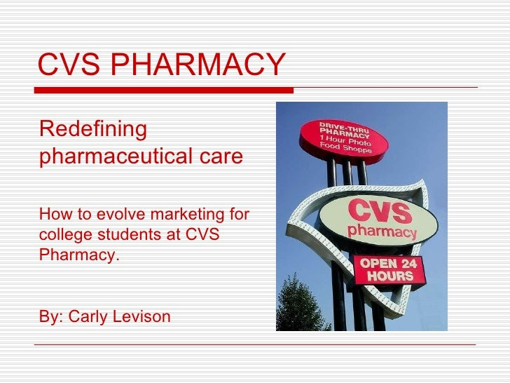 CVS PHARMACY Redefining pharmaceutical care How to evolve marketing for college students at CVS Pharmacy. By: Carly Levison