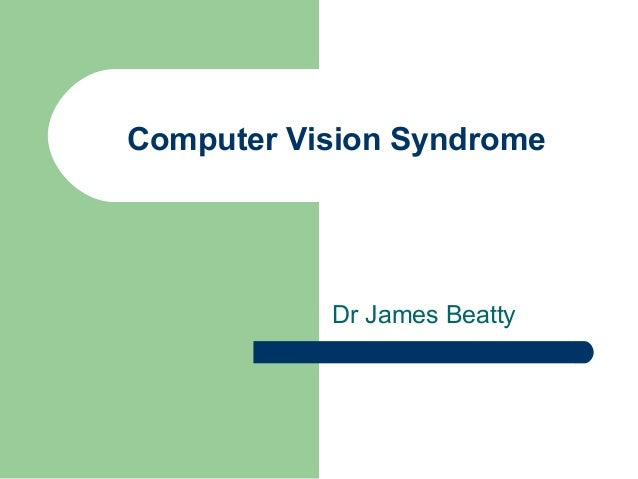 Computer Vision Syndrome Dr James Beatty