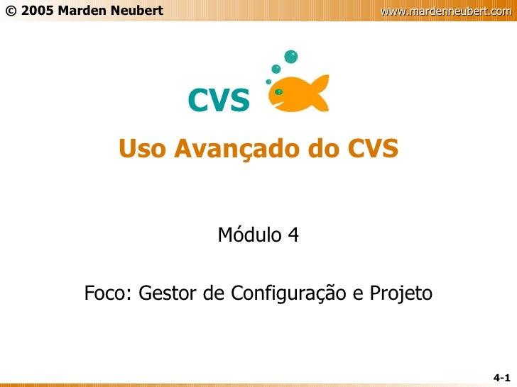 Uso Avançado do CVS Módulo 4 Foco: Gestor de Configuração e Projeto