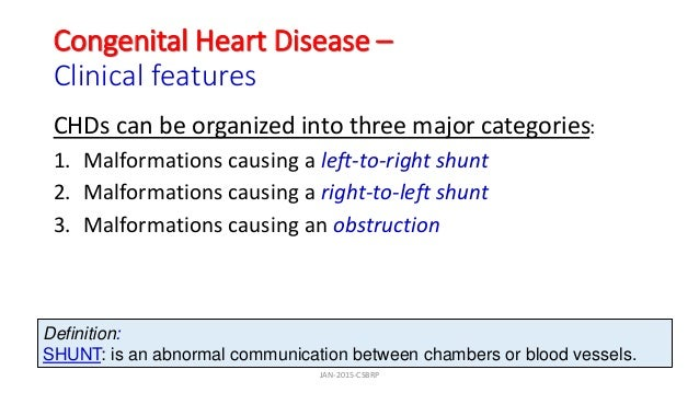Congenital Heart Disease – Clinical features CHDs can be organized into three major categories: 1. Malformations causing a...