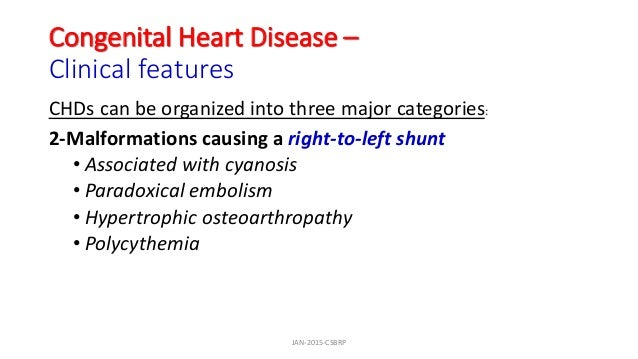 Congenital Heart Disease – Clinical features CHDs can be organized into three major categories: 2-Malformations causing a ...
