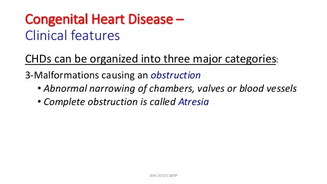 Congenital Heart Disease – Clinical features CHDs can be organized into three major categories: 3-Malformations causing an...