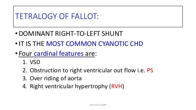 TETRALOGY OF FALLOT: • DOMINANT RIGHT-TO-LEFT SHUNT • IT IS THE MOST COMMON CYANOTIC CHD • Four cardinal features are: 1. ...