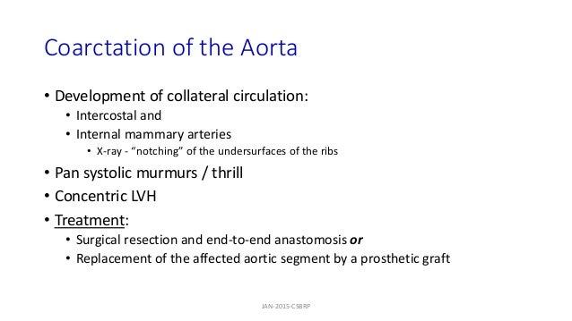 Coarctation of the Aorta • Development of collateral circulation: • Intercostal and • Internal mammary arteries • X-ray - ...