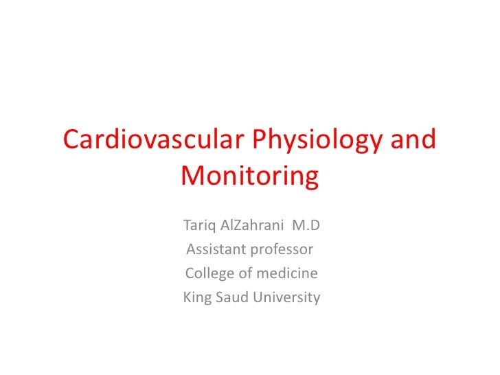 Cardiovascular Physiology and Monitoring<br /> Tariq AlZahrani  M.D<br />Assistant professor <br /> College of medicine<br...