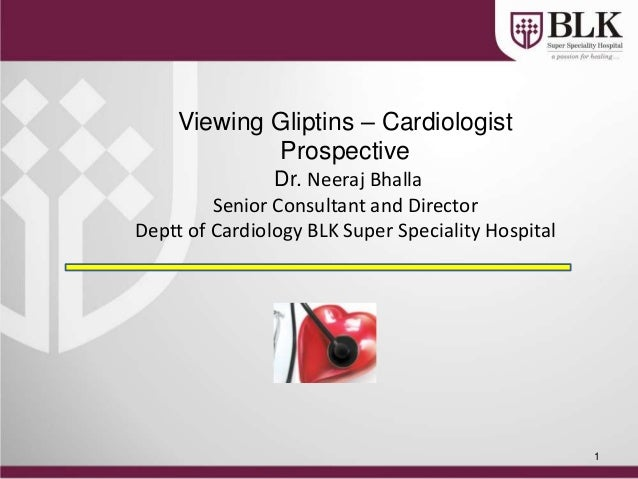 1Viewing Gliptins – CardiologistProspectiveDr. Neeraj BhallaSenior Consultant and DirectorDeptt of Cardiology BLK Super Sp...