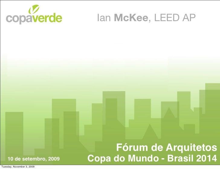 Ian McKee, LEED AP                                      Fórum de Arquitetos     10 de setembro, 2009    Copa do Mundo - Br...