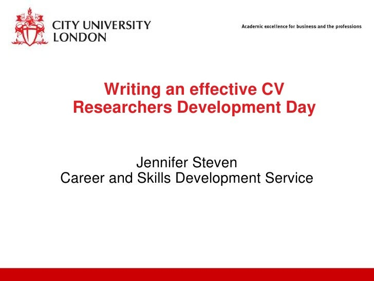 Writing an effective CV Researchers Development Day           Jennifer StevenCareer and Skills Development Service