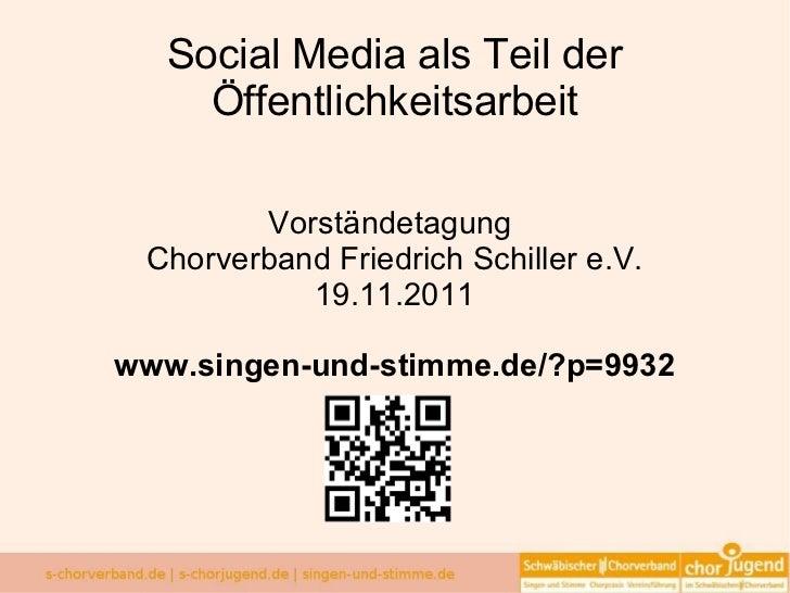 Social Media als Teil der Öffentlichkeitsarbeit Vorständetagung  Chorverband Friedrich Schiller e.V. 19.11.2011 www.singen...