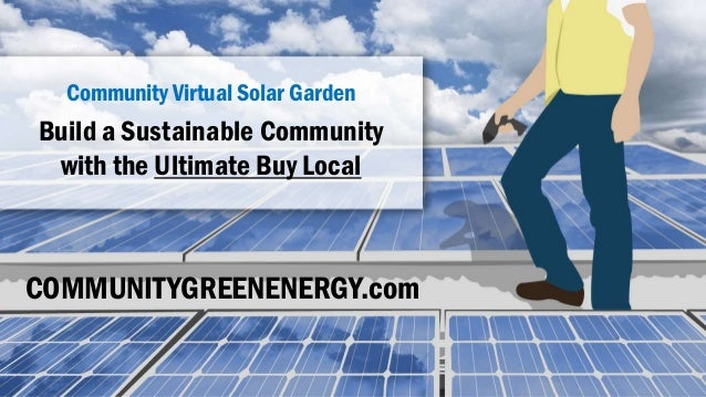 Build a Sustainable Community with the Ultimate Buy Local Community Virtual Solar Garden COMMUNITYGREENENERGY.com