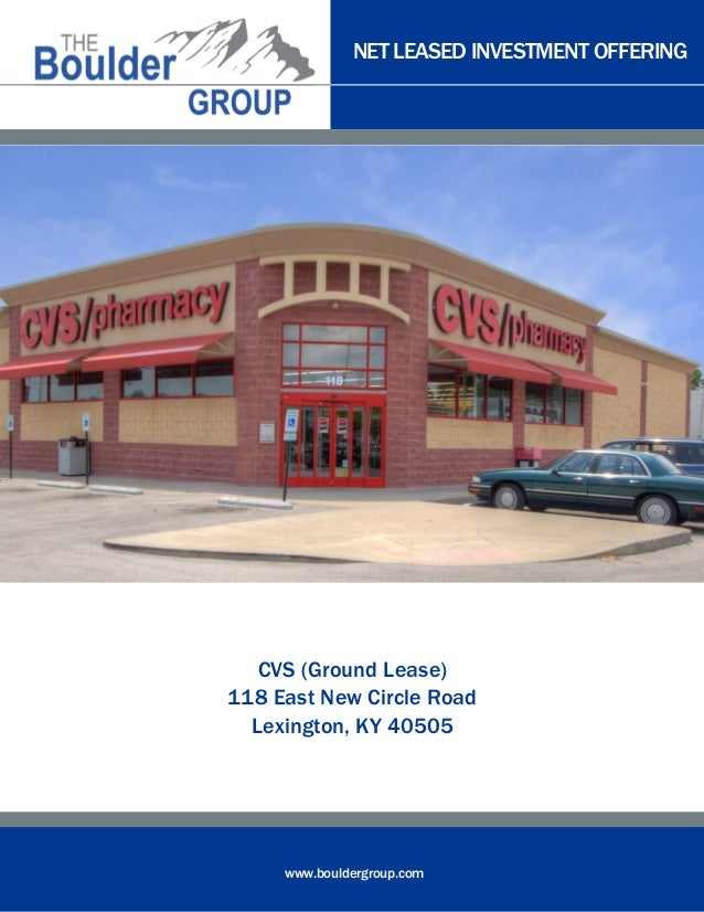NET LEASED INVESTMENT OFFERING www.bouldergroup.com CVS (Ground Lease) 118 East New Circle Road Lexington, KY 40505