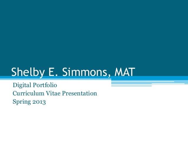 Shelby E. Simmons, MATDigital PortfolioCurriculum Vitae PresentationSpring 2013