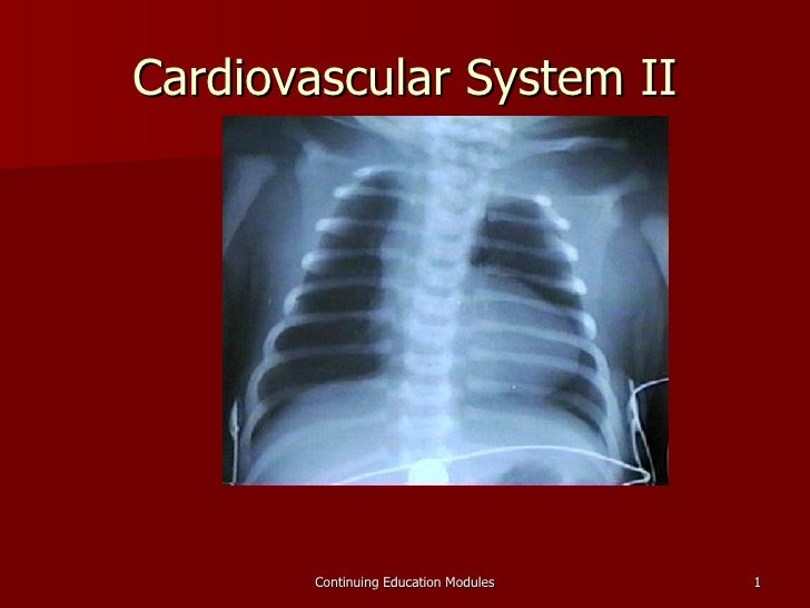 Cardiovascular System II        Continuing Education Modules   1