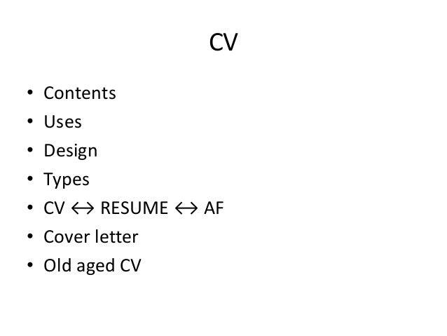 CV • Contents • Uses • Design • Types • CV ↔ RESUME ↔ AF • Cover letter • Old aged CV