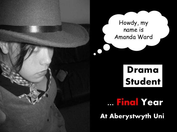 Howdy, my name is Amanda Ward<br />Amanda Ward<br />21 Year Old<br />Drama Student<br />... Final Year<br />At Aberystwyth...