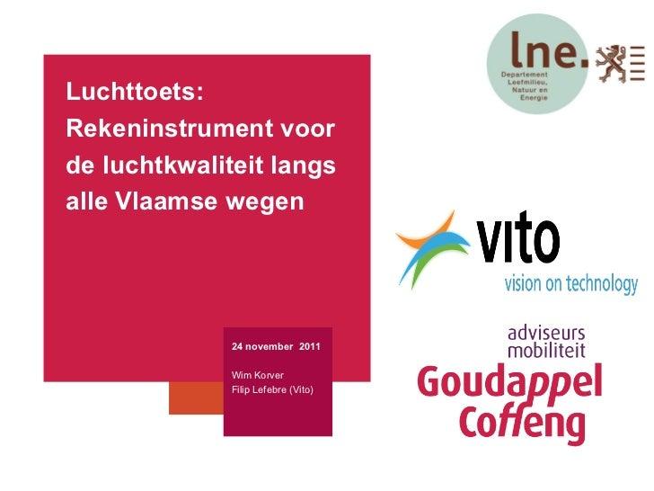 Luchttoets:  Rekeninstrument voor de luchtkwaliteit langs  alle Vlaamse wegen 24 november  2011 Wim Korver Filip Lefebre (...
