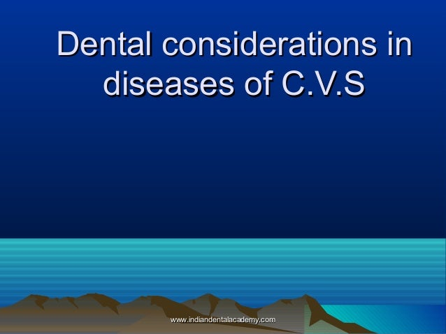 Dental considerations in diseases of C.V.S  www.indiandentalacademy.com