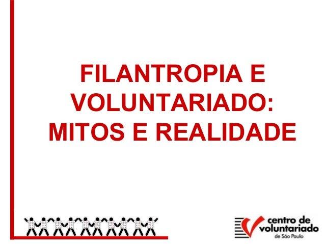 FILANTROPIA E VOLUNTARIADO: MITOS E REALIDADE