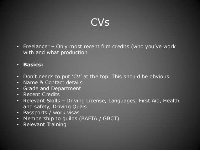 CVs• Freelancer – Only most recent film credits (who you've work  with and what production• Basics:• Don't needs to put 'C...