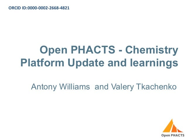 Open PHACTS - Chemistry Platform Update and learnings Antony Williams and Valery Tkachenko ORCID ID:0000-0002-2668-4821