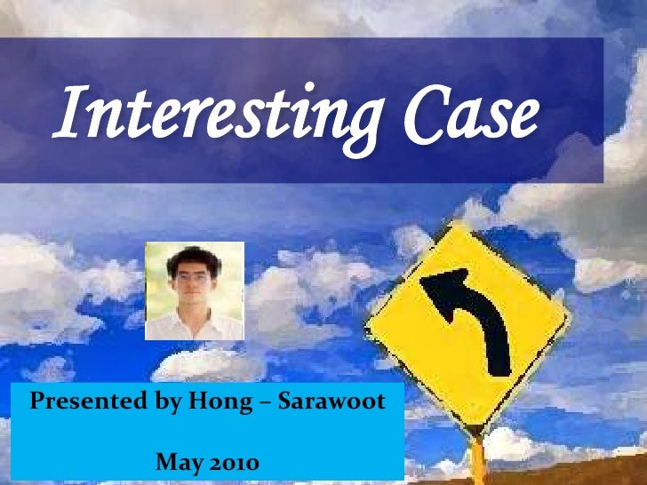 Interesting Case<br />Presented by Hong – Sarawoot<br />May 2010<br />