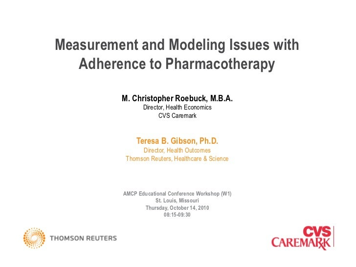 Measurement and Modeling Issues with Adherence to Pharmacotherapy M. Christopher Roebuck, M.B.A. Director, Health Economic...