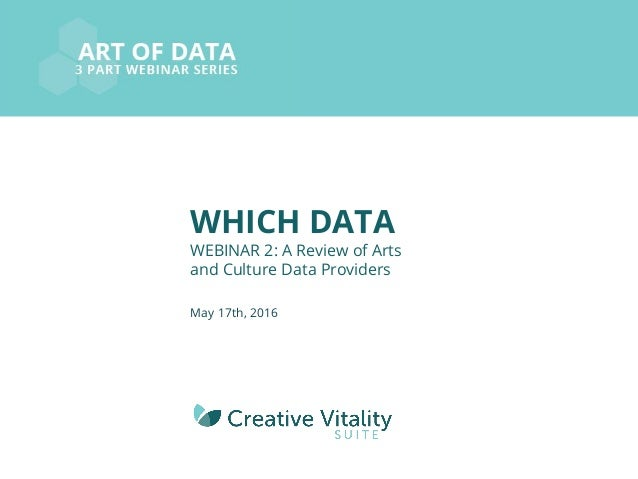 WHICH DATA WEBINAR 2: A Review of Arts and Culture Data Providers May 17th, 2016