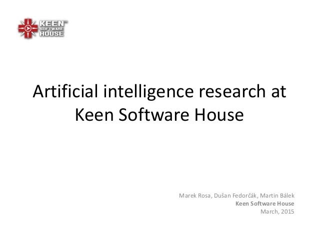 Artificial intelligence research at Keen Software House Marek Rosa, Dušan Fedorčák, Martin Bálek Keen Software House March...