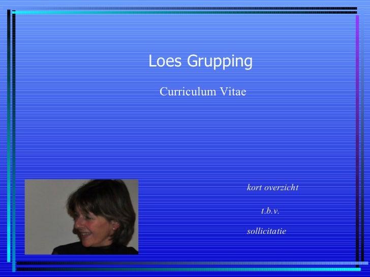 Loes Grupping Curriculum Vitae kort overzicht t.b.v.   sollicitatie