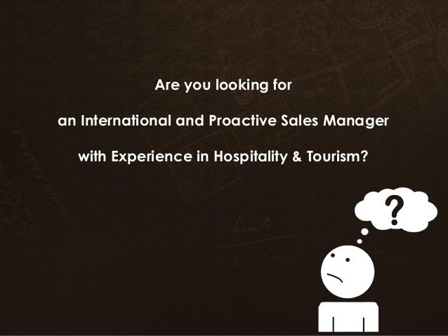 Are you looking for an International and Proactive Sales Manager with Experience in Hospitality & Tourism?