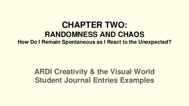 chapter two student journal entries examples chapter two randomness and chaos how do i remain spontaneous as i react to the