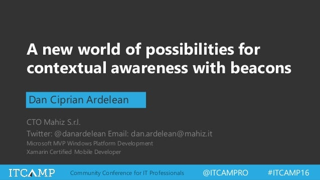 @ITCAMPRO #ITCAMP16Community Conference for IT Professionals A new world of possibilities for contextual awareness with be...