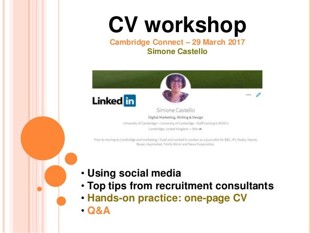 BLOGGING FOR BEGINNERS CV workshop Cambridge Connect – 29 March 2017 Simone Castello • Using social media • Top tips from ...
