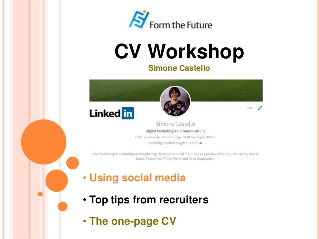 BLOGGING FOR BEGINNERS CV Workshop Simone Castello • Using social media • Top tips from recruiters • The one-page CV