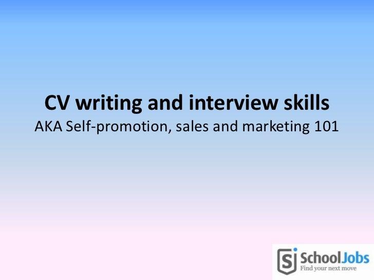 CV writing and interview skillsAKA Self-promotion, sales and marketing 101