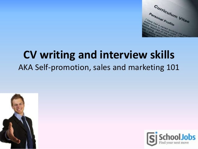 CV writing and interview skills AKA Self-promotion, sales and marketing 101