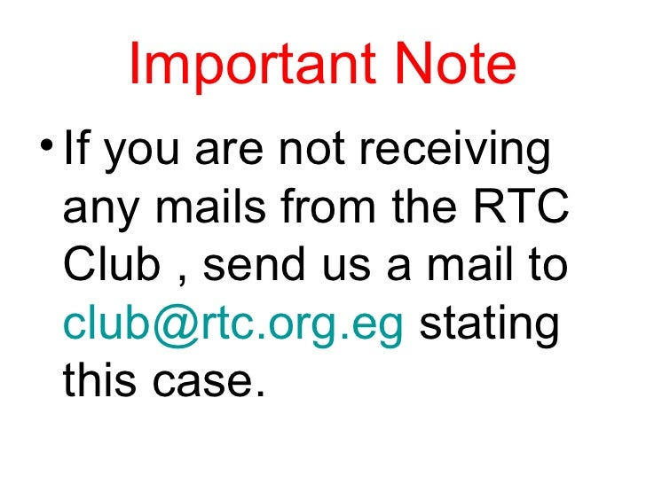 Important Note <ul><li>If you are not receiving any mails from the RTC Club , send us a mail to  [email_address]  stating ...