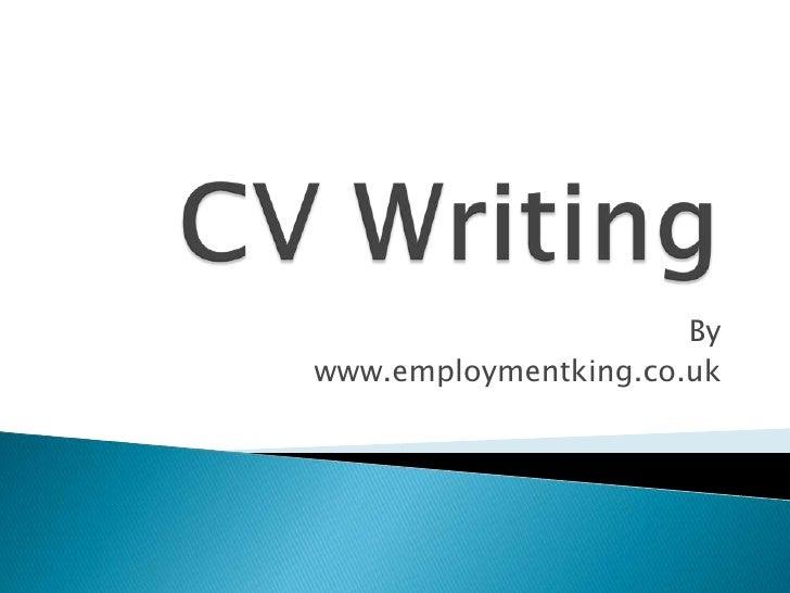 CV Writing<br />By<br />www.employmentking.co.uk<br />
