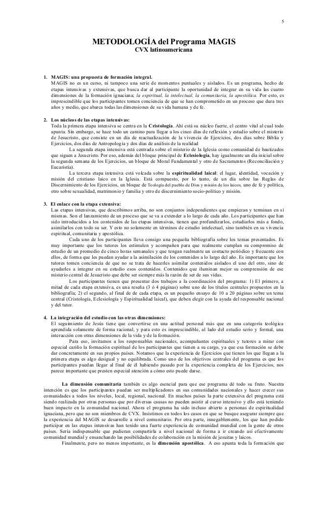 5  METODOLOGÍA del Programa MAGIS CVX latinoamericana  1. MAGIS: una propuesta de formación integral. MAGIS no es un curso...
